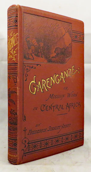 GARENGANZE; or Seven Years' Pioneer Mission Work in Central Africa. Frederick Stanley Arnot.