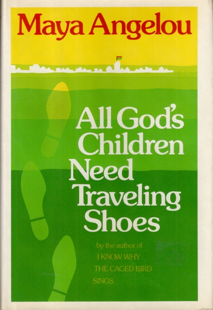 ALL GOD'S CHILDREN NEED TRAVELING SHOES. Maya Angelou.
