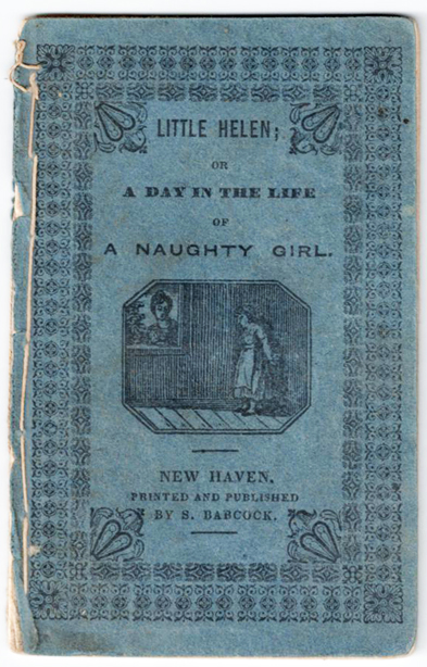 LITTLE HELEN; OR A DAY IN THE LIFE OF A NAUGHTY GIRL. Chap Book Anonymous.