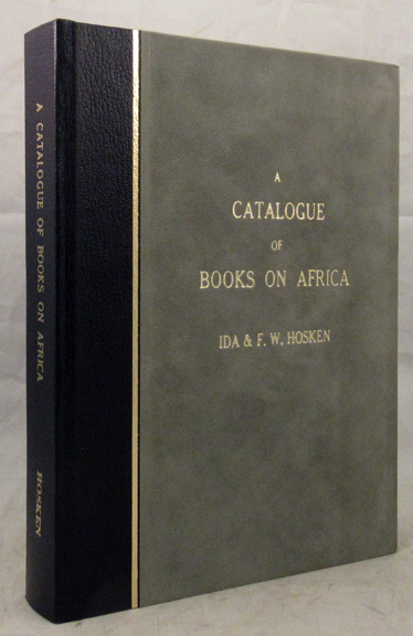 CATALOGUE OF BOOKS ON AFRICA Mainly South of the Equator in the Library of Ida and F.W. Hosken, Copperhouse, Honeydew, Transvaal. Africa, Ida Hosken, F W.