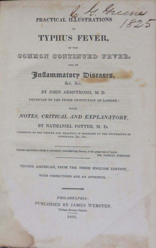 PRACTICAL ILLUSTRATIONS of TYPHUS FEVER, of the COMMON CONTINUED FEVER, and of INFLAMMATORY DISEASES,&c,&c,-----with NOTES,CRITICAL AND EXPLANATORY with Notes Critical and Explanatory by Nathaniel Potter, M.D. John Armstrong, M. D.