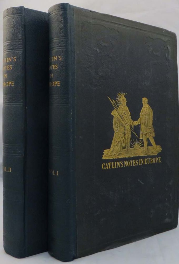 CATLIN'S NOTES OF EIGHT YEARS' TRAVELS AND RESIDENCE IN EUROPE, WITH HIS NORTH AMERICAN INDIAN COLLECTION. With Anecdotes and Incidents of the Travels and Adventures of Three Different Parties of American Indians Whom He Introduced to the Courts of England, France, and Belgium. George Catlin.