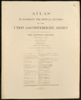ATLAS TO ACCOMPANY THE OFFICIAL RECORDS OF THE UNION AND CONFEDERATE ARMIES. Published Under the Direction of the Hons. Redfield Proctor, Stephen B. Elkins, and Daniel S. Lamont, Secretaries of War. Captain Calvin D. Cowles, Compiler.