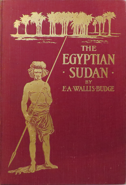 EGYPTIAN SUDAN Its History and Monuments. E. A. Wallis Budge, Sir.