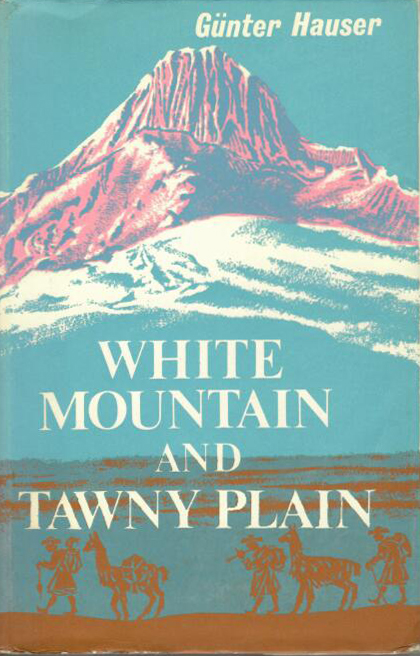 WHITE MOUNTAIN AND TAWNY PLAIN Translated From the German by Richard Rickett. Gunter Hauser.