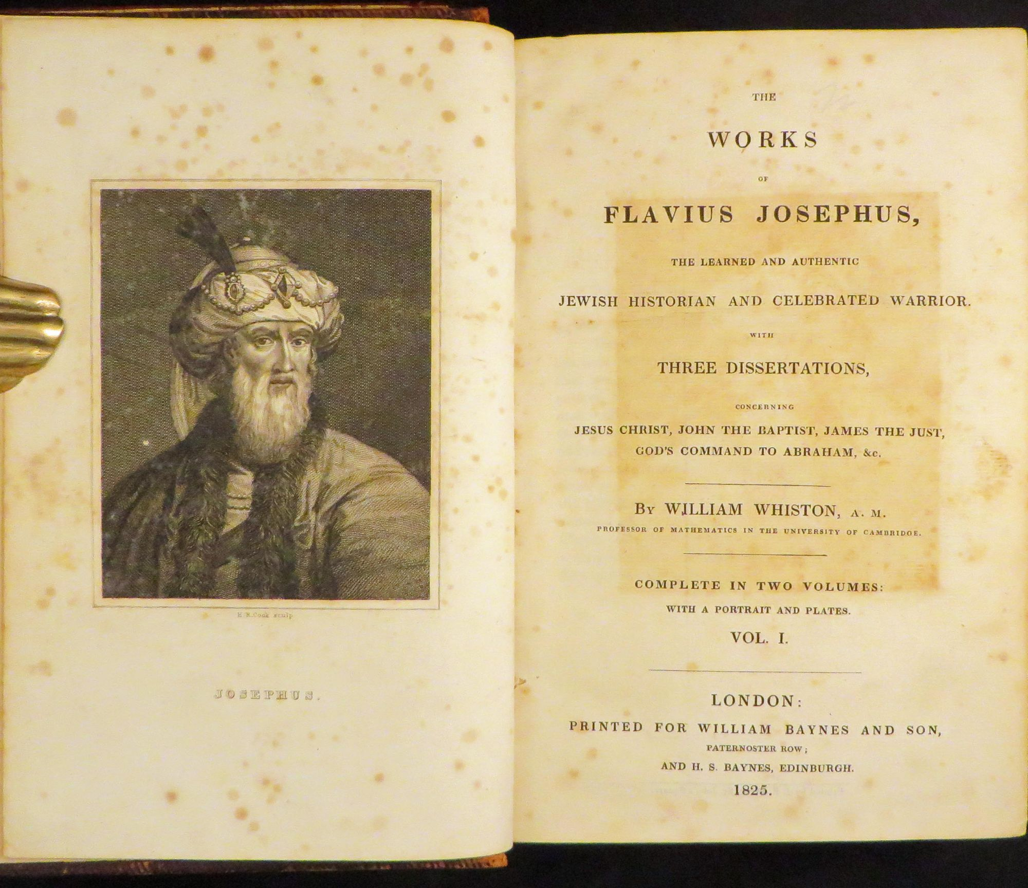 WORKS OF FLAVIUS JOSEPHUS, The Learned and Authentic Jewish Historian and Celebrated Warrior. With Three Dissertations, Concerning Jesus Christ, John the Baptist, James the Just, God's Command to Abraham. [Containing Twenty Books of the Jewish Antiquities, Seven Books of the Jewish War, &c., and The Life of Josephus, Written by Himself and the Book of Apion. [Translated...Together With Explanatory Notes and Observations] by William Whiston. Flavius Josephus.