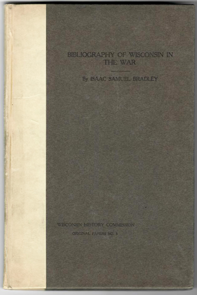 BIBLIOGRAPHY OF WISCONSIN'S PARTICIPATION IN THE WAR BETWEEN THE STATES. Civil War, Isaac Samuel Bradley.