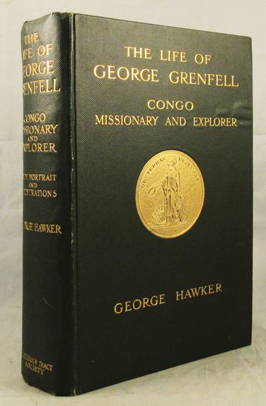 LIFE OF GEORGE GRENFELL, CONGO MISSIONARY AND EXPLORER. Grenfell, George Hawker.