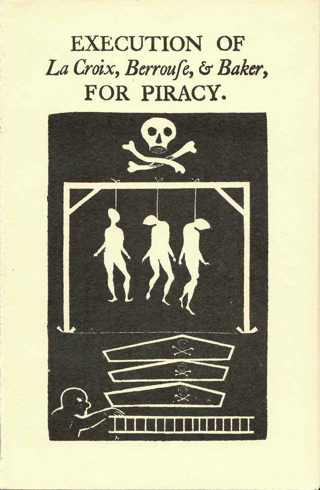 LAST WORDS AND DYING CONFESSION OF THE THREE PIRATES, Who Were Executed This Day, (May 9th, 1800). Pirates Piracy, Berrouse La Croix, Baker.
