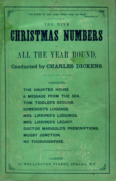 NINE CHRISTMAS NUMBERS OF ALL THE YEAR ROUND, CONDUCTED by Charles Dickens [Including THE HAUNTED HOUSE, A MESSAGE FROM THE SEA, TOM TIDDLER'S GROUND, SOMEBODY'S LUGGAGE, MRS. LIRRIPER'S LODGINGS, MRS. LIRRIPER'S LEGACY, DOCTOR MARIGOLD'S PRESCRIPTIONS, MUGBY JUNCTION AND THOROUGHFARE]. Charles Dickens.