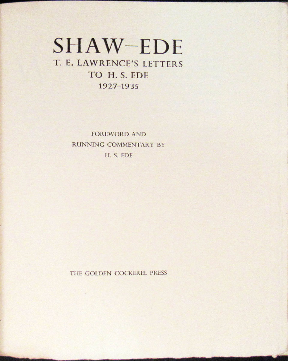 SHAW-EDE T.E. Lawrence's Letters to H.S. Ede 1927-1935. Forward and Running Commentary by H.S. Ede. T. E. Lawrence, H. S. Ede.