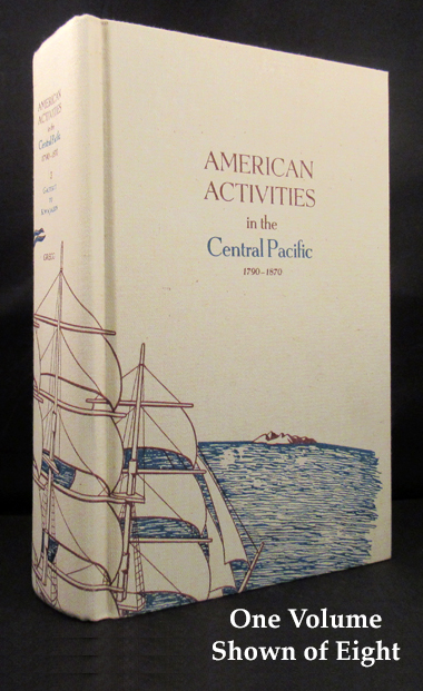AMERICAN ACTIVITIES IN THE CENTRAL PACIFIC, 1790-1870. A History, Geography, and Ethnography Pertaining to American Involvement and Americans in the Pacific Taken from Contemporary Newspapers etc. Introduction by Ernest S. Dodge Director, Peabody Museum, Salem, Massachusetts. American History Maritime, R. Gerald Ward.