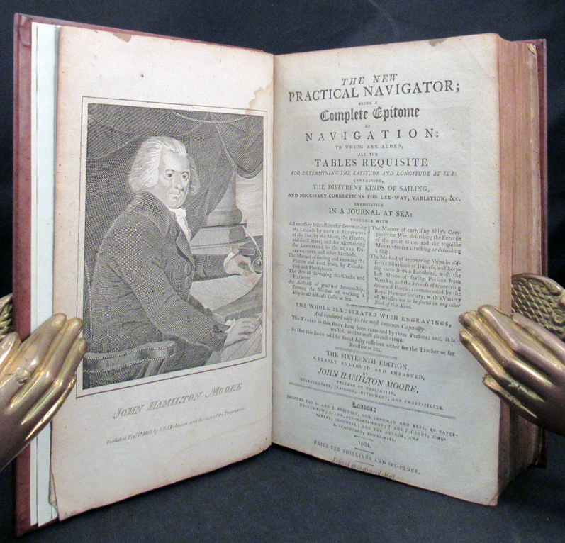 NEW PRACTICAL NAVIGATOR; Being an Epitome of Navigation: To Which Are Added All the Tables Requisite For Determining the Latitude and Longitude at Sea; Containing, the Different Kinds of Sailing, and Necessary Corrections For Lee-Way, Variation, &...Exemplified in a Journal at Sea. New Practical Navigator, John Hamilton Moore.