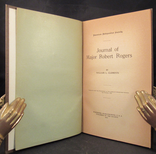 JOURNAL OF MAJOR ROBERT ROGERS [Introduction and Edited] by William L. Clements Reprinted From the Proceedings of the American Antiquarian Society For October, 1918. French, Indian War, Major Robert Rogers.