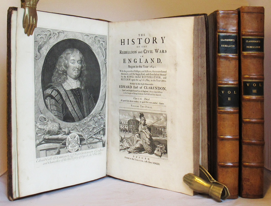 HISTORY OF THE REBELLION AND CIVIL WARS IN ENGLAND, BEGUN IN THE YEAR 1641. With the Precedent Passages, and Actions, That Contributed Thereunto, and the Happy End, and Conclusion Thereof by the Kings Blessed Restoration, and Return upon the 29th of May, in the Year 1660. Edward Clarendon, Earl of.