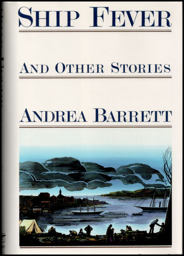 SHIP FEVER and Other. Andrea Barrett.