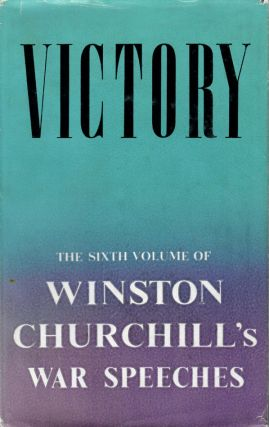 VICTORY: War Speeches by the Right Hon. Winston S. Churchill, 1945. Compiled by Charles Eade
