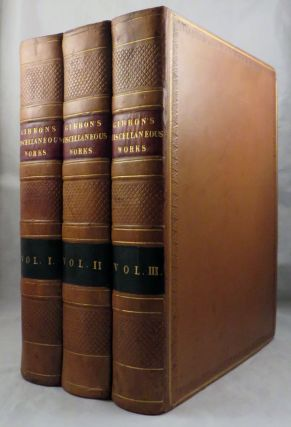 MISCELLANEOUS WORKS OF EDWARD GIBBON, ESQUIRE With Memoirs of His Life and Writings, Composed by Himself: Illustrated From His Letters, with Occasional Notes and Narrative, by John Lord Sheffield