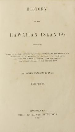 HISTORY OF THE HAWAIIAN ISLANDS: Embracing Their Antiquities, Mythology, Legends, Discovery By Europeans in the Sixteenth Century, Re-Discovery By Cook, with Their Civil, Religious and Political History, From the Earliest Traditional Period to the Present Day