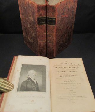 FEDERALIST] THE WORKS OF ALEXANDER HAMILTON; Comprising His Most Important Official Reports; an Improved Edition of THE FEDERALIST, On The New Constitution, Written in 1788; and PACIFICUS, On The Proclamation of Neutrality, Written in 1793