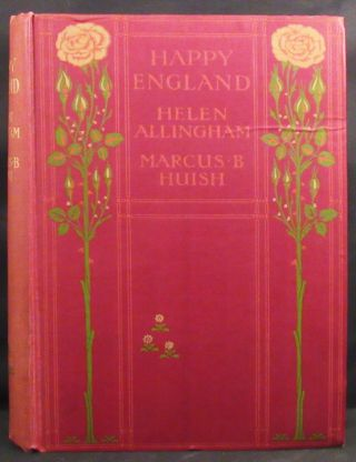 HAPPY ENGLAND As Painted by Helen Allingham With a Memoir and Descriptions by Marcus B. Huish