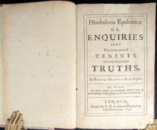 PSEUDODOXIA EPIDEMICA: OR, ENQUIRIES Into Very Many Received Tenents, and Commonly Presumed Truths.